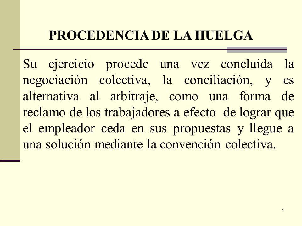 4 Su ejercicio procede una vez concluida la negociación colectiva, la conciliación, y es alternativa al arbitraje, como una forma de reclamo de los trabajadores a efecto de lograr que el empleador ceda en sus propuestas y llegue a una solución mediante la convención colectiva.