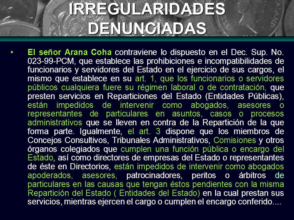 IRREGULARIDADES DENUNCIADAS El señor Arana Coha contraviene lo dispuesto en el Dec.