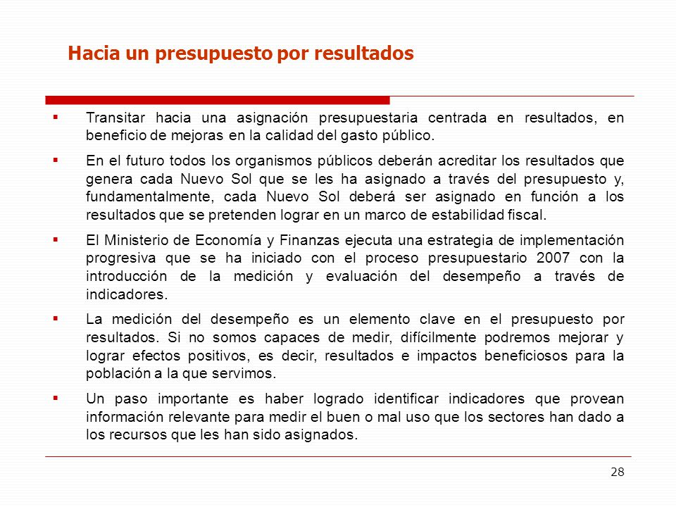 28 Hacia un presupuesto por resultados Transitar hacia una asignación presupuestaria centrada en resultados, en beneficio de mejoras en la calidad del gasto público.