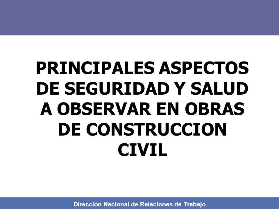 Dirección Nacional de Relaciones de Trabajo PRINCIPALES ASPECTOS DE SEGURIDAD Y SALUD A OBSERVAR EN OBRAS DE CONSTRUCCION CIVIL
