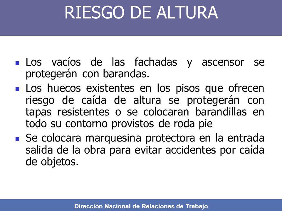Dirección Nacional de Relaciones de Trabajo RIESGO DE ALTURA Los vacíos de las fachadas y ascensor se protegerán con barandas.
