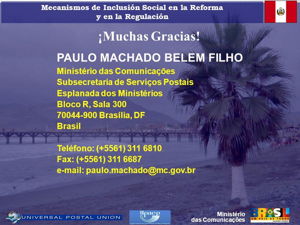 PAULO MACHADO BELEM FILHO Ministério das Comunicações Subsecretaria de Serviços Postais Esplanada dos Ministérios Bloco R, Sala 300 70044-900 Brasília, DF Brasil Teléfono: (+5561) 311 6810 Fax: (+5561) 311 6687 e-mail: paulo.machado@mc.gov.br ¡Muchas Gracias.