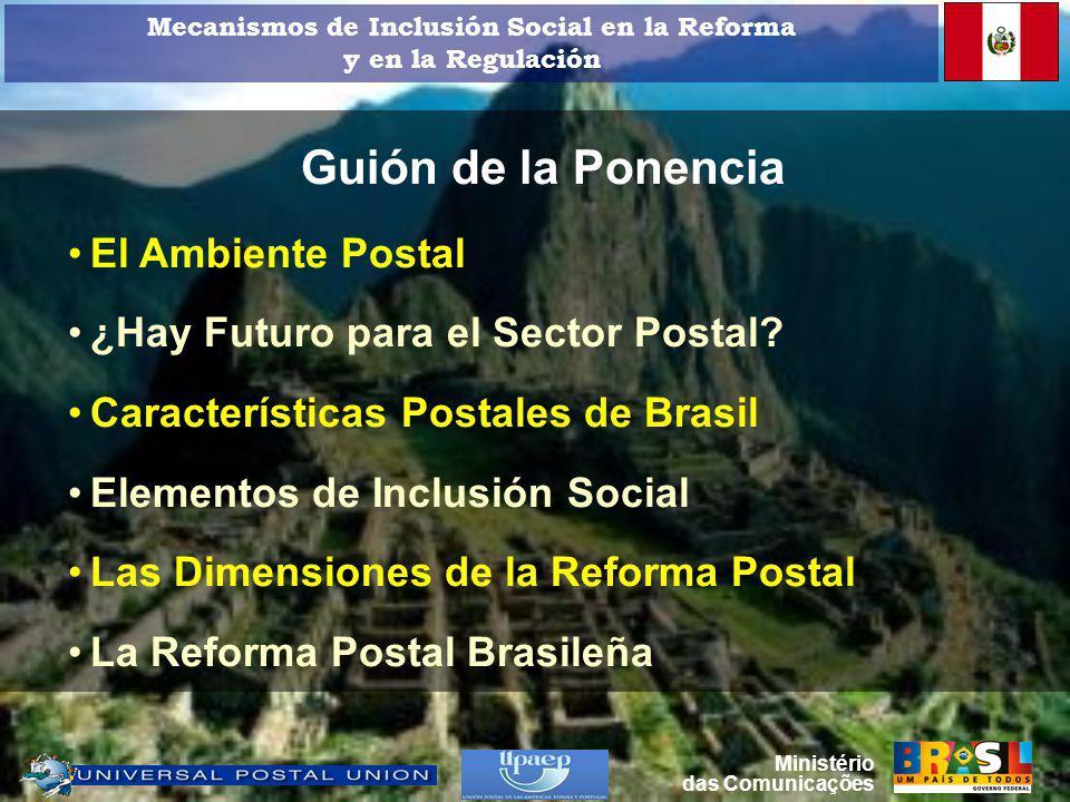 Dimensiones de la reforma postal Universalización Liberalización Ministério das Comunicações Mecanismos de Inclusión Social en la Reforma y en la Regulación
