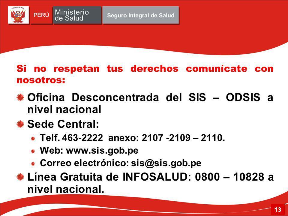 Si no respetan tus derechos comunícate con nosotros: Oficina Desconcentrada del SIS – ODSIS a nivel nacional Sede Central: Telf.