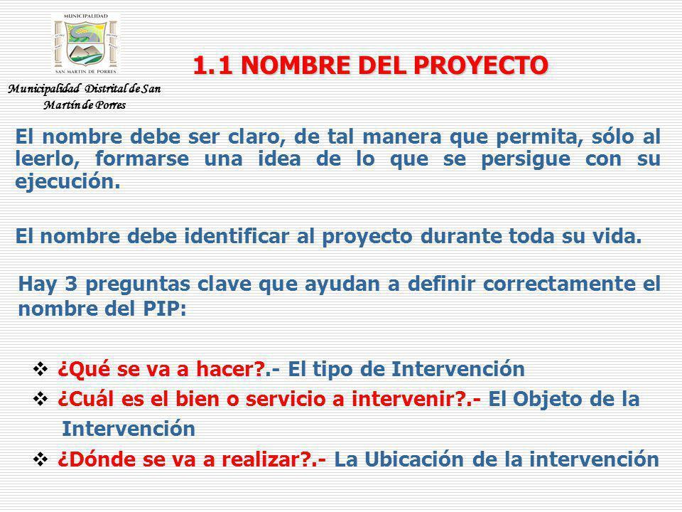 1.1 NOMBRE DEL PROYECTO Hay 3 preguntas clave que ayudan a definir correctamente el nombre del PIP: ¿Qué se va a hacer?.- El tipo de Intervención ¿Cuá