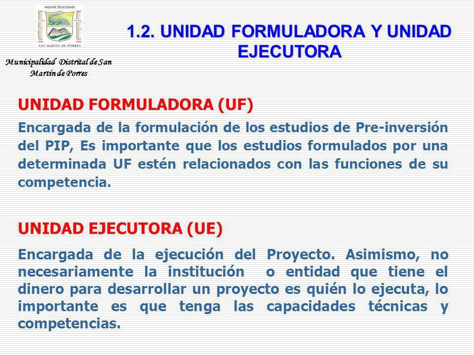 UNIDAD FORMULADORA (UF) Encargada de la formulación de los estudios de Pre-inversión del PIP, Es importante que los estudios formulados por una determ