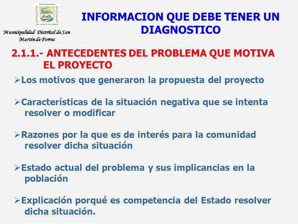 INFORMACION QUE DEBE TENER UN DIAGNOSTICO 2.1.1.- ANTECEDENTES DEL PROBLEMA QUE MOTIVA EL PROYECTO Los motivos que generaron la propuesta del proyecto