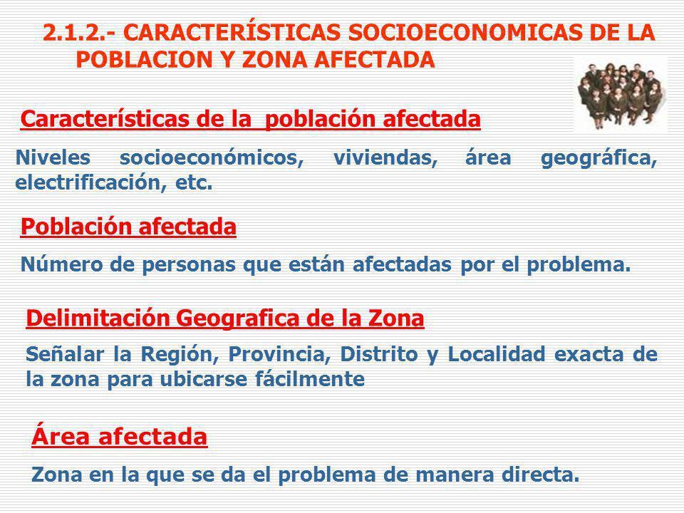 2.1.2.- CARACTERÍSTICAS SOCIOECONOMICAS DE LA POBLACION Y ZONA AFECTADA Características de la población afectada Niveles socioeconómicos, viviendas, á