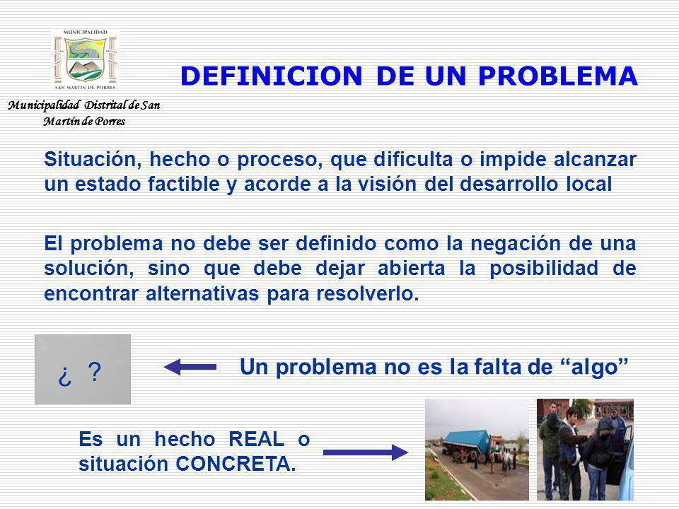 Situación, hecho o proceso, que dificulta o impide alcanzar un estado factible y acorde a la visión del desarrollo local El problema no debe ser defin