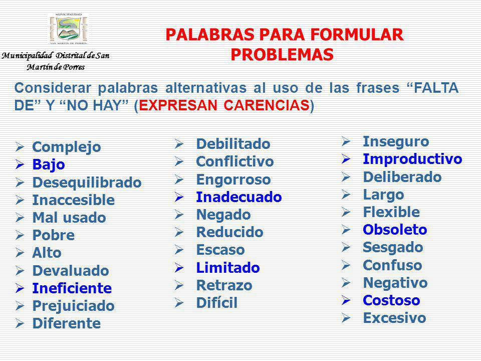 PALABRAS PARA FORMULAR PROBLEMAS Complejo Bajo Desequilibrado Inaccesible Mal usado Pobre Alto Devaluado Ineficiente Prejuiciado Diferente Debilitado