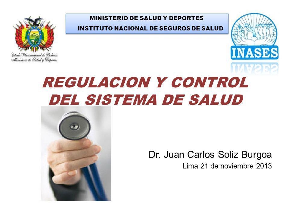 Dr. Juan Carlos Soliz Burgoa Lima 21 de noviembre 2013 MINISTERIO DE SALUD Y DEPORTES INSTITUTO NACIONAL DE SEGUROS DE SALUD MINISTERIO DE SALUD Y DEP