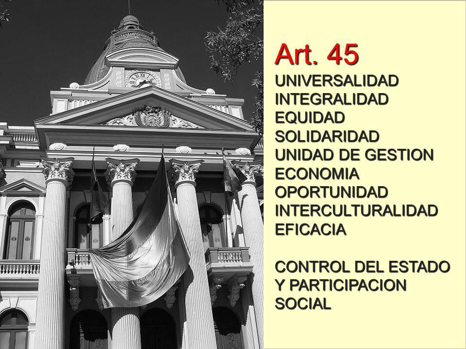 Art. 45 UNIVERSALIDAD INTEGRALIDAD EQUIDAD SOLIDARIDAD UNIDAD DE GESTION ECONOMIA OPORTUNIDAD INTERCULTURALIDAD EFICACIA CONTROL DEL ESTADO Y PARTICIP