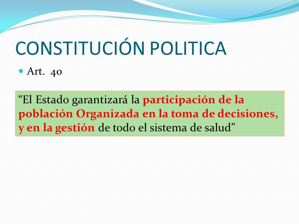 CONSTITUCIÓN POLITICA Art. 40 El Estado garantizará la participación de la población Organizada en la toma de decisiones, y en la gestión de todo el s