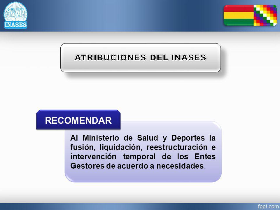 Al Ministerio de Salud y Deportes la fusión, liquidación, reestructuración e intervención temporal de los Entes Gestores de acuerdo a necesidades. REC