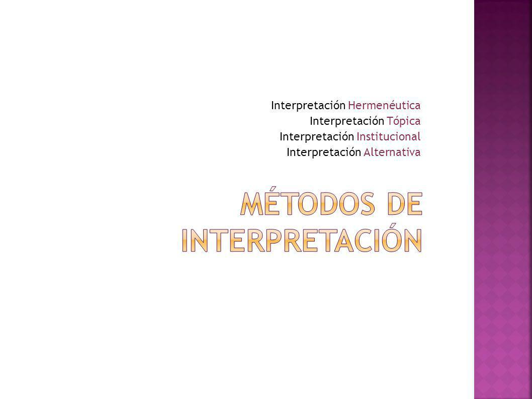 Interpretación Hermenéutica Interpretación Tópica Interpretación Institucional Interpretación Alternativa