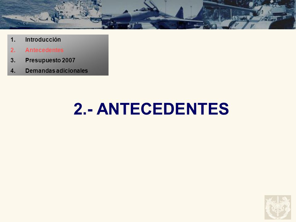 2.- ANTECEDENTES 1.Introducción 2.Antecedentes 3.Presupuesto 2007 4.Demandas adicionales