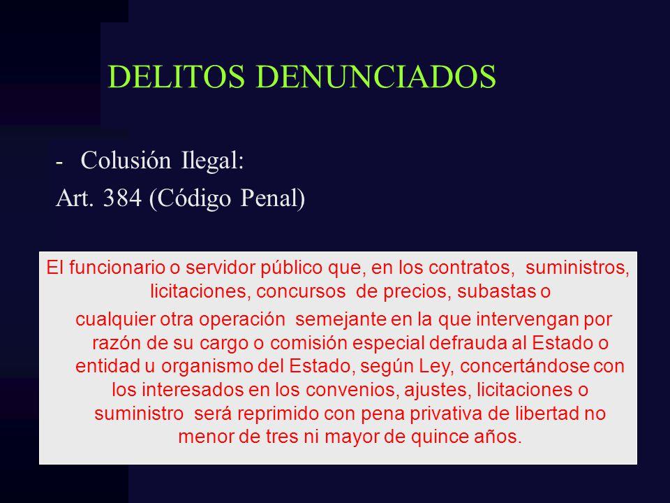 DELITOS DENUNCIADOS - Colusión Ilegal: Art. 384 (Código Penal) El funcionario o servidor público que, en los contratos, suministros, licitaciones, con
