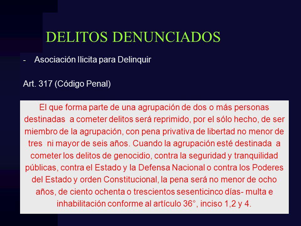 DELITOS DENUNCIADOS - Asociación Ilicita para Delinquir Art. 317 (Código Penal) El que forma parte de una agrupación de dos o más personas destinadas