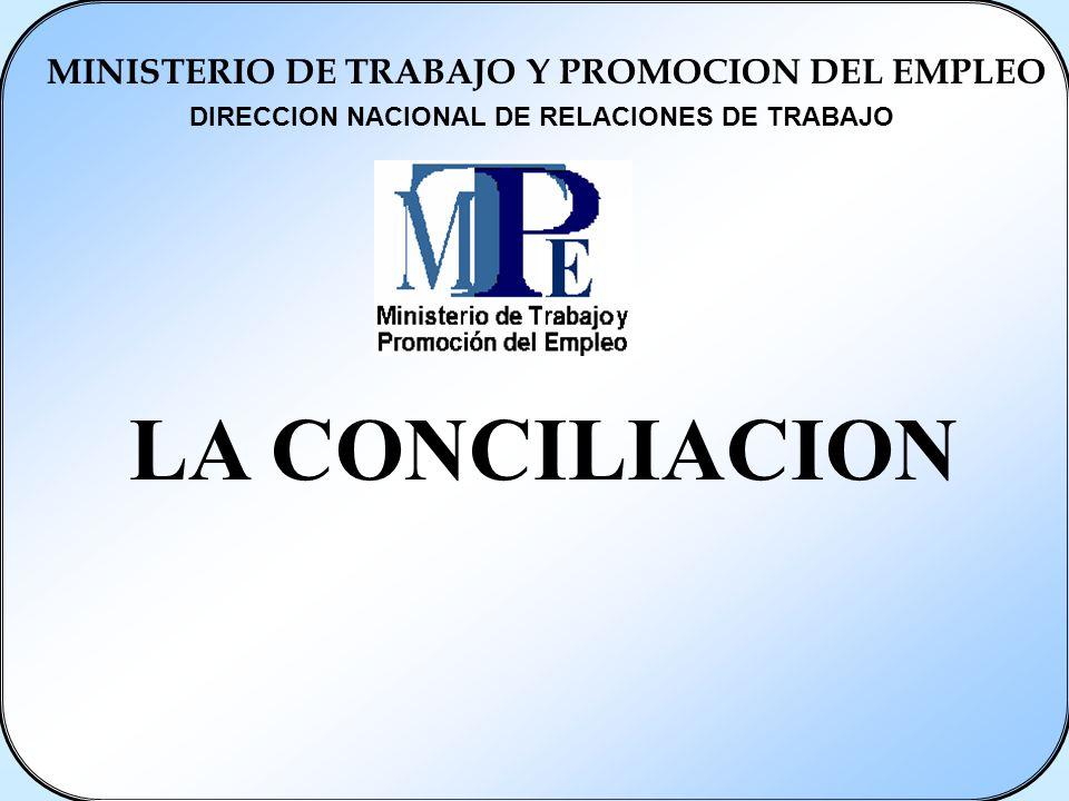 LA CONCILIACION MINISTERIO DE TRABAJO Y PROMOCION DEL EMPLEO DIRECCION NACIONAL DE RELACIONES DE TRABAJO