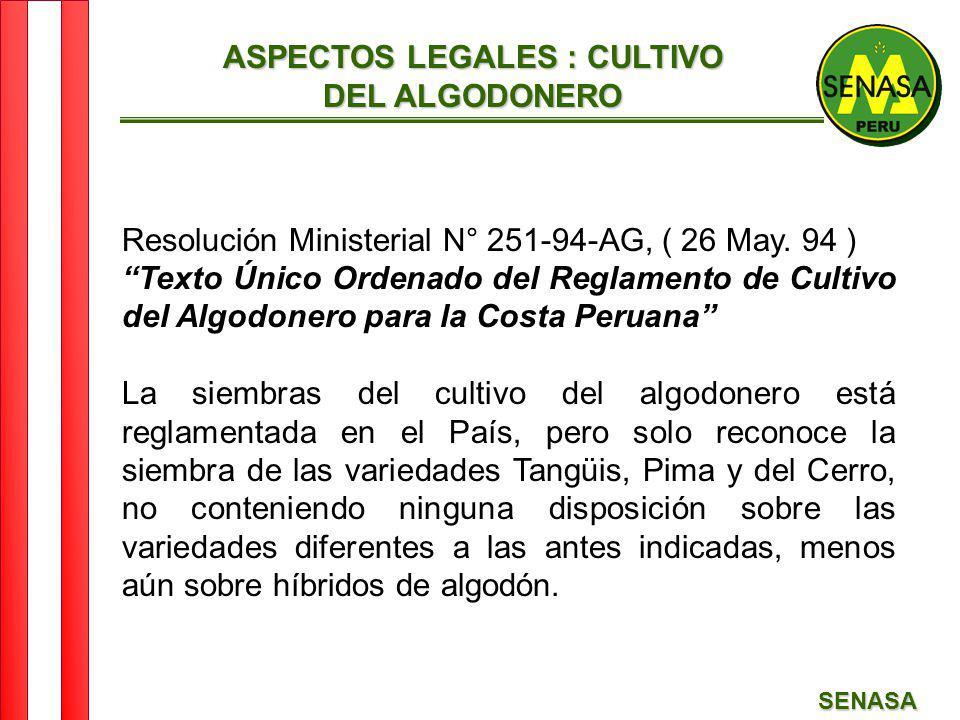 SENASA ASPECTOS LEGALES : CULTIVO DEL ALGODONERO Resolución Ministerial N° 251-94-AG, ( 26 May. 94 ) Texto Único Ordenado del Reglamento de Cultivo de
