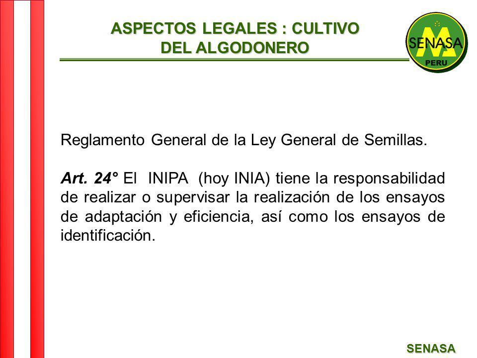 SENASA Reglamento General de la Ley General de Semillas. Art. 24° El INIPA (hoy INIA) tiene la responsabilidad de realizar o supervisar la realización
