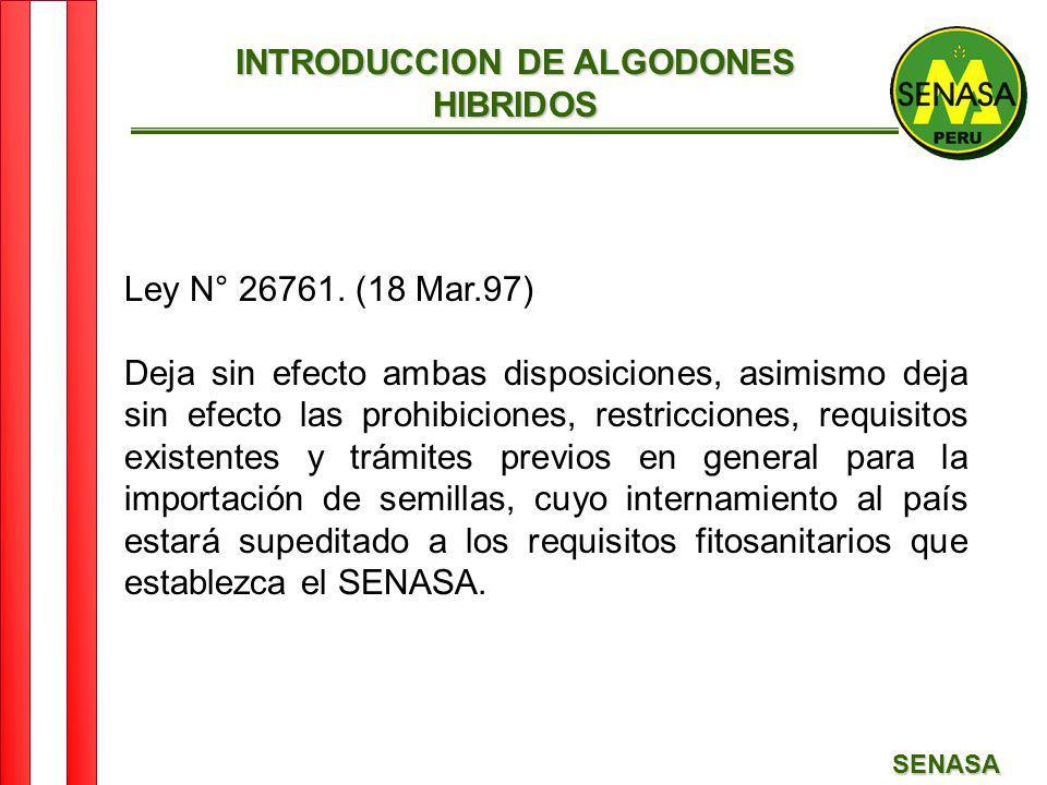 SENASA INTRODUCCION DE ALGODONES HIBRIDOS Ley N° 26761. (18 Mar.97) Deja sin efecto ambas disposiciones, asimismo deja sin efecto las prohibiciones, r