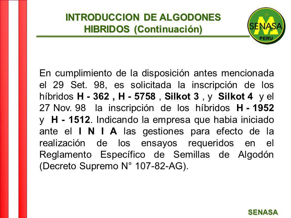 SENASA En cumplimiento de la disposición antes mencionada el 29 Set. 98, es solicitada la inscripción de los híbridos H - 362, H - 5758, Silkot 3, y S