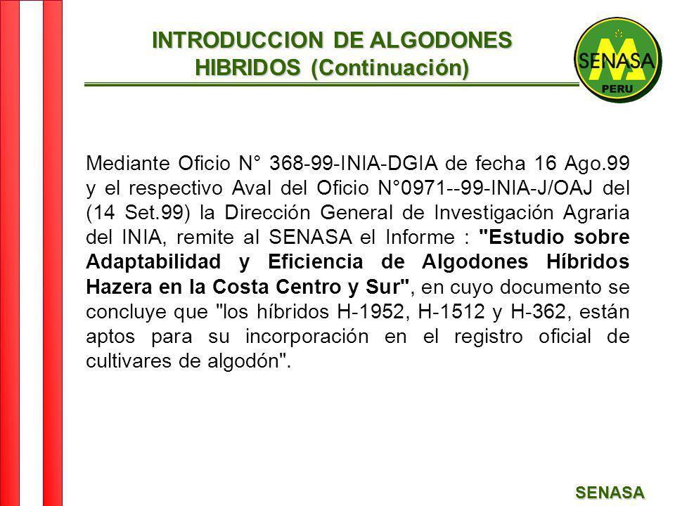 SENASA Mediante Oficio N° 368-99-INIA-DGIA de fecha 16 Ago.99 y el respectivo Aval del Oficio N°0971--99-INIA-J/OAJ del (14 Set.99) la Dirección Gener