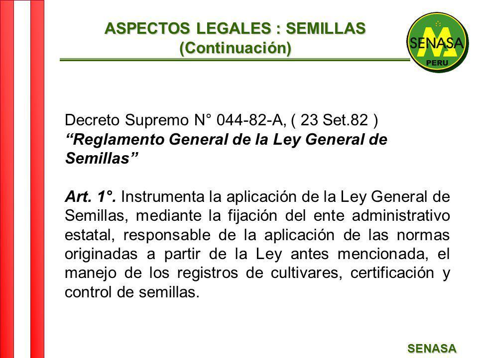SENASA ASPECTOS LEGALES : SEMILLAS (Continuación) Decreto Supremo N° 044-82-A, ( 23 Set.82 ) Reglamento General de la Ley General de Semillas Art. 1°.