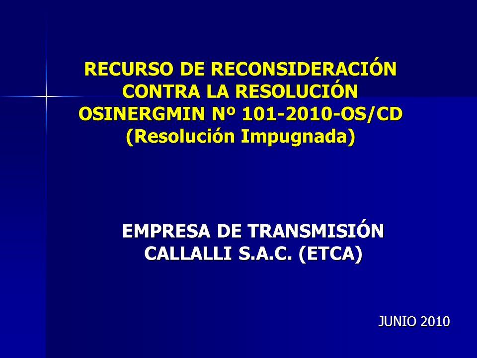 RECURSO DE RECONSIDERACIÓN CONTRA LA RESOLUCIÓN OSINERGMIN Nº 101-2010-OS/CD (Resolución Impugnada) EMPRESA DE TRANSMISIÓN CALLALLI S.A.C.