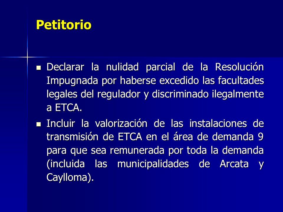 Petitorio Declarar la nulidad parcial de la Resolución Impugnada por haberse excedido las facultades legales del regulador y discriminado ilegalmente a ETCA.