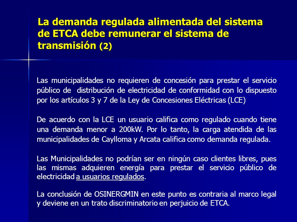 Las municipalidades no requieren de concesión para prestar el servicio público de distribución de electricidad de conformidad con lo dispuesto por los artículos 3 y 7 de la Ley de Concesiones Eléctricas (LCE) De acuerdo con la LCE un usuario califica como regulado cuando tiene una demanda menor a 200kW.