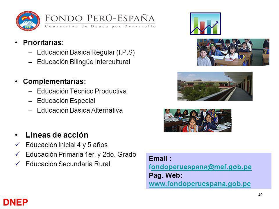 40 Prioritarias: –Educación Básica Regular (I,P,S) –Educación Bilingüe Intercultural Complementarias: –Educación Técnico Productiva –Educación Especia