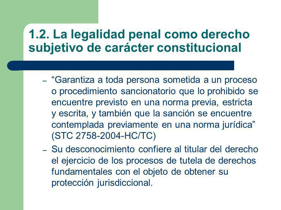 1.2. La legalidad penal como derecho subjetivo de carácter constitucional – Garantiza a toda persona sometida a un proceso o procedimiento sancionator