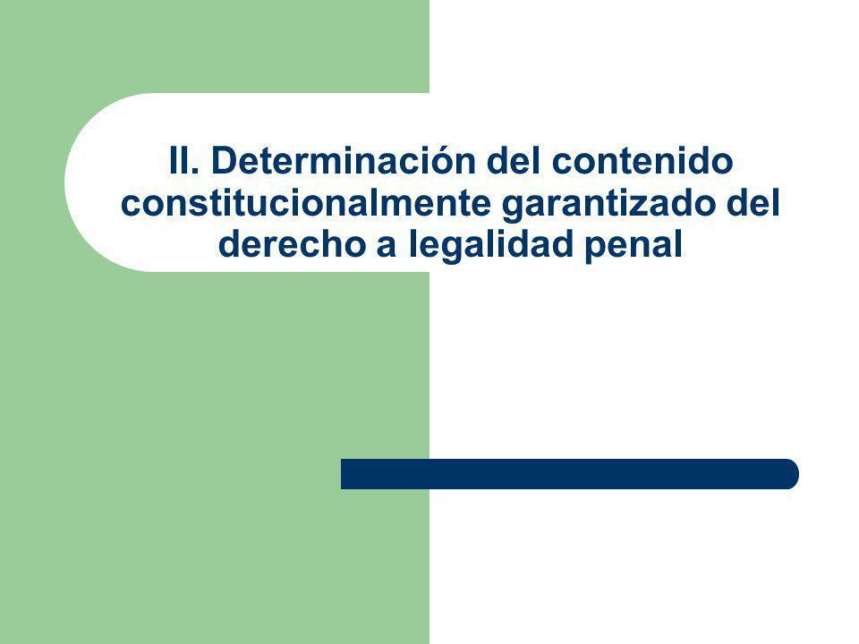 II. Determinación del contenido constitucionalmente garantizado del derecho a legalidad penal