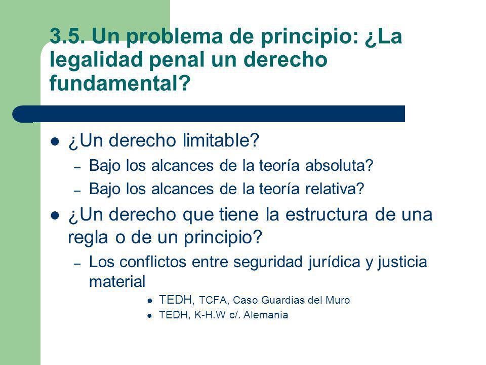 3.5. Un problema de principio: ¿La legalidad penal un derecho fundamental? ¿Un derecho limitable? – Bajo los alcances de la teoría absoluta? – Bajo lo