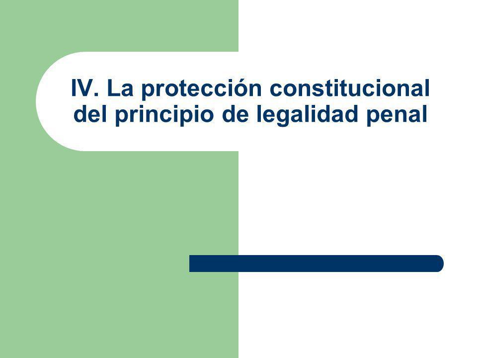 IV. La protección constitucional del principio de legalidad penal