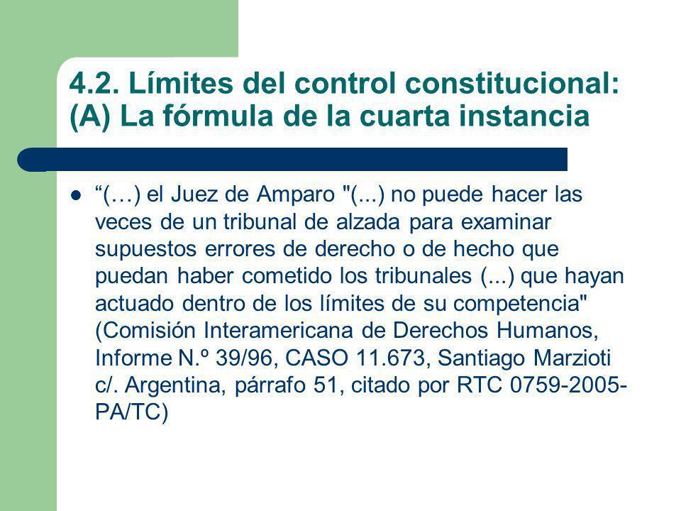 4.2. Límites del control constitucional: (A) La fórmula de la cuarta instancia (…) el Juez de Amparo