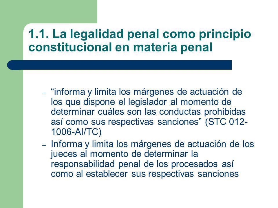 1.1. La legalidad penal como principio constitucional en materia penal – informa y limita los márgenes de actuación de los que dispone el legislador a