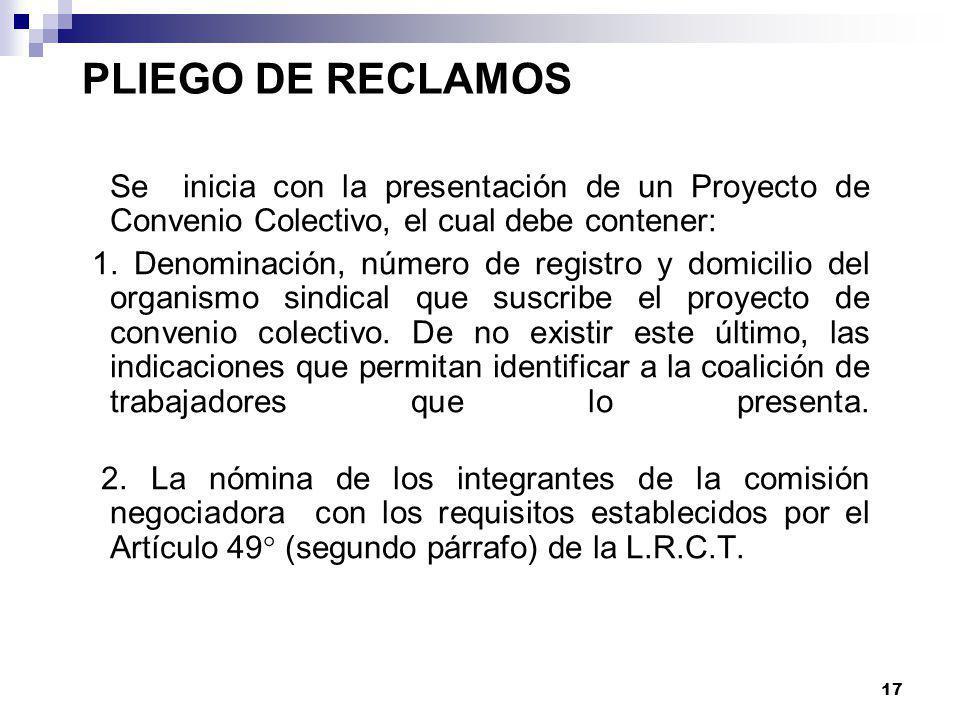 16 INICIO DE LA NEGOCIACIÓN COLECTIVA La negociación colectiva se inicia con la presentación del pliego de reclamos, directamente al empleador en el c