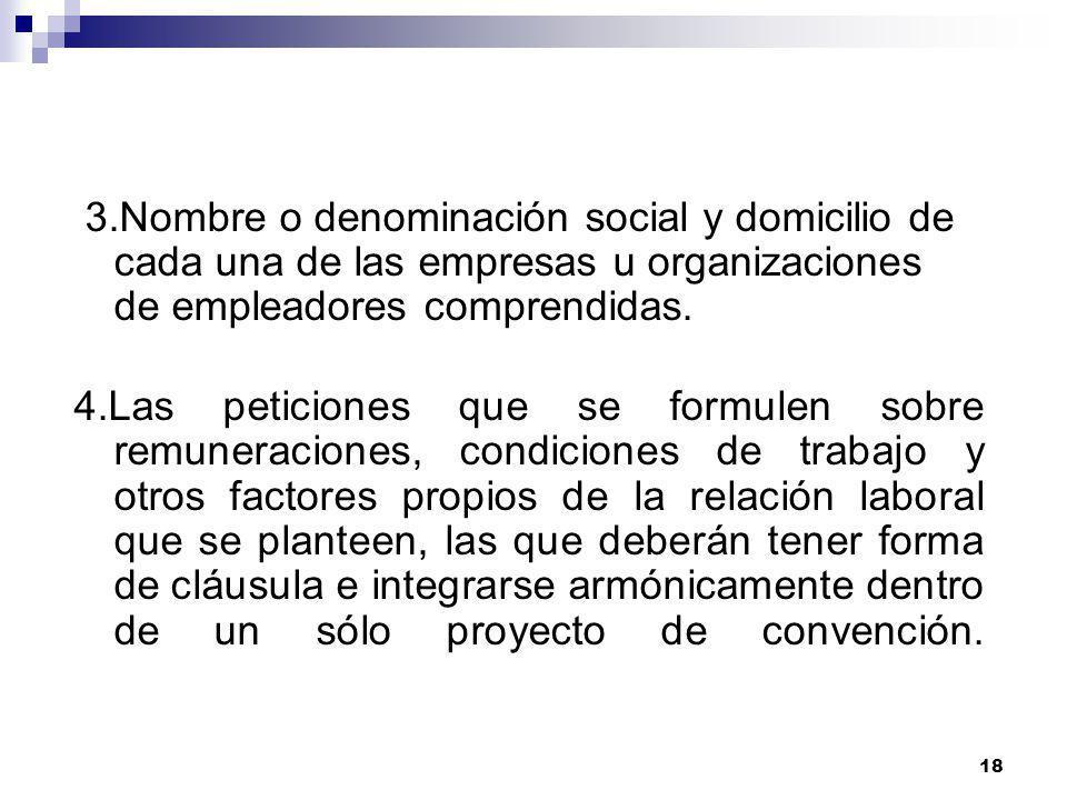 17 PLIEGO DE RECLAMOS Se inicia con la presentación de un Proyecto de Convenio Colectivo, el cual debe contener: 1. Denominación, número de registro y