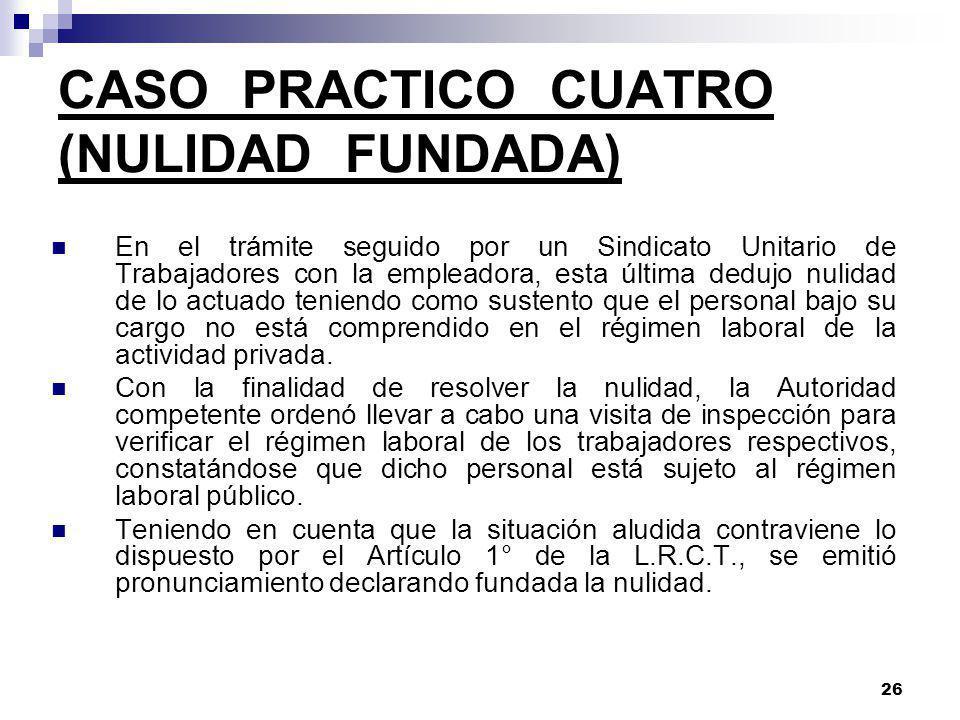 25 CASO PRACTICO TRES (NULIDAD INFUNDADA) En el trámite seguido por un Sindicato de Obreros Municipales con la empleadora, esta última dedujo nulidad