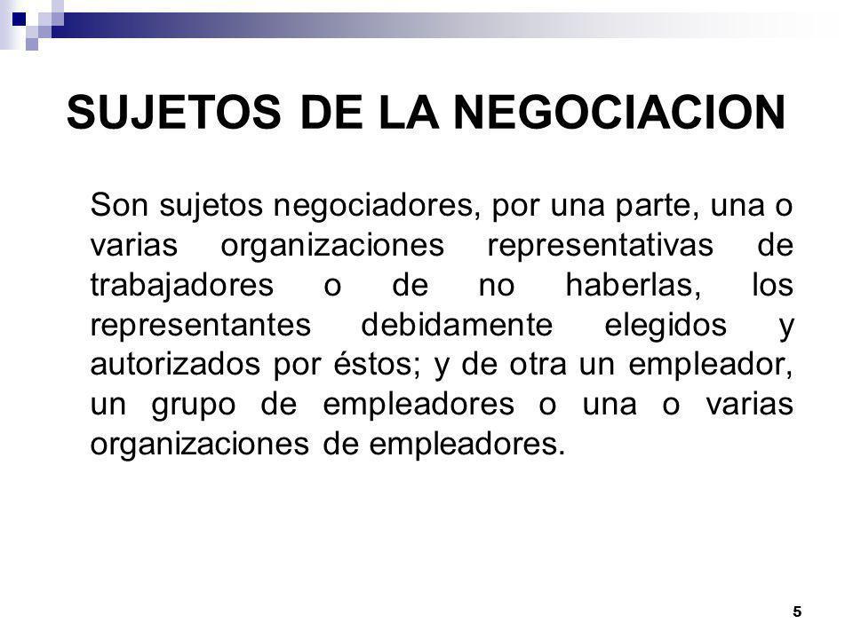 5 Son sujetos negociadores, por una parte, una o varias organizaciones representativas de trabajadores o de no haberlas, los representantes debidamente elegidos y autorizados por éstos; y de otra un empleador, un grupo de empleadores o una o varias organizaciones de empleadores.