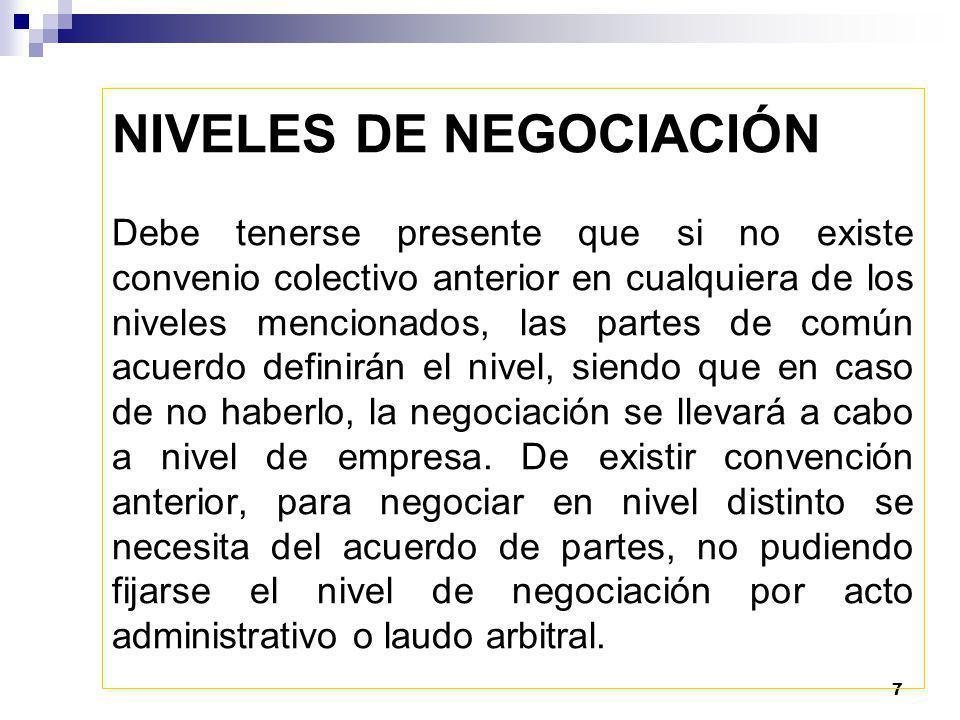 7 Debe tenerse presente que si no existe convenio colectivo anterior en cualquiera de los niveles mencionados, las partes de común acuerdo definirán el nivel, siendo que en caso de no haberlo, la negociación se llevará a cabo a nivel de empresa.