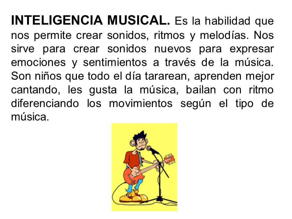 INTELIGENCIA MUSICAL. Es la habilidad que nos permite crear sonidos, ritmos y melodías. Nos sirve para crear sonidos nuevos para expresar emociones y