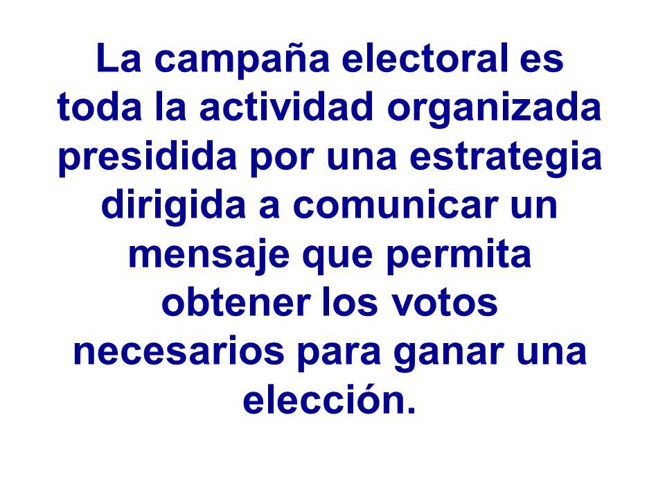 La campaña electoral es toda la actividad organizada presidida por una estrategia dirigida a comunicar un mensaje que permita obtener los votos necesarios para ganar una elección.