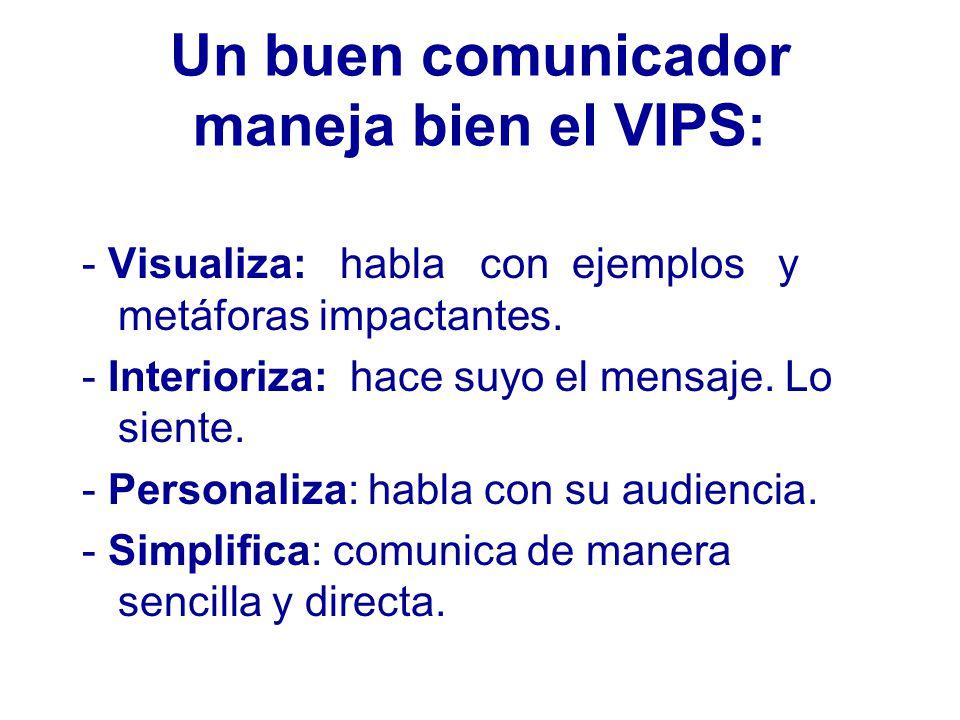 Un buen comunicador maneja bien el VIPS: - Visualiza: habla con ejemplos y metáforas impactantes.
