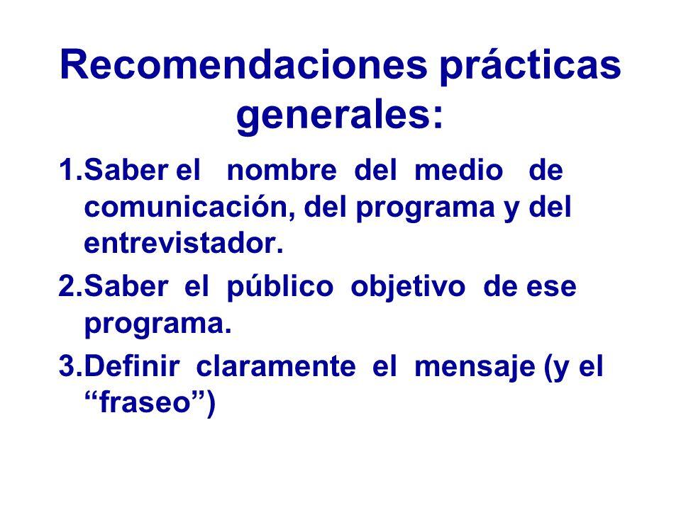 Recomendaciones prácticas generales: 1.Saber el nombre del medio de comunicación, del programa y del entrevistador.