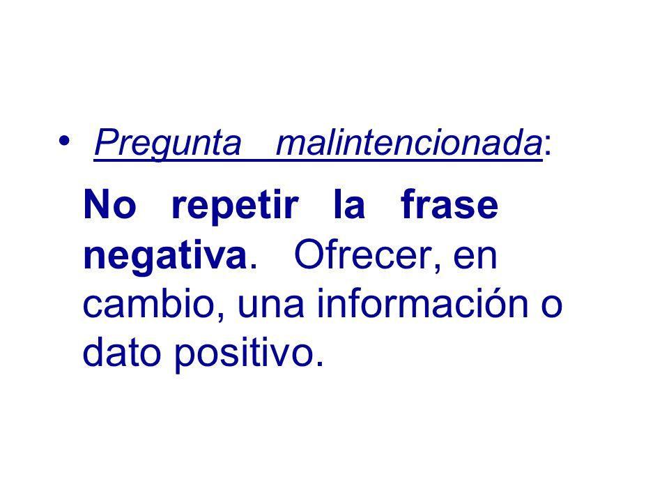 Pregunta malintencionada: No repetir la frase negativa.