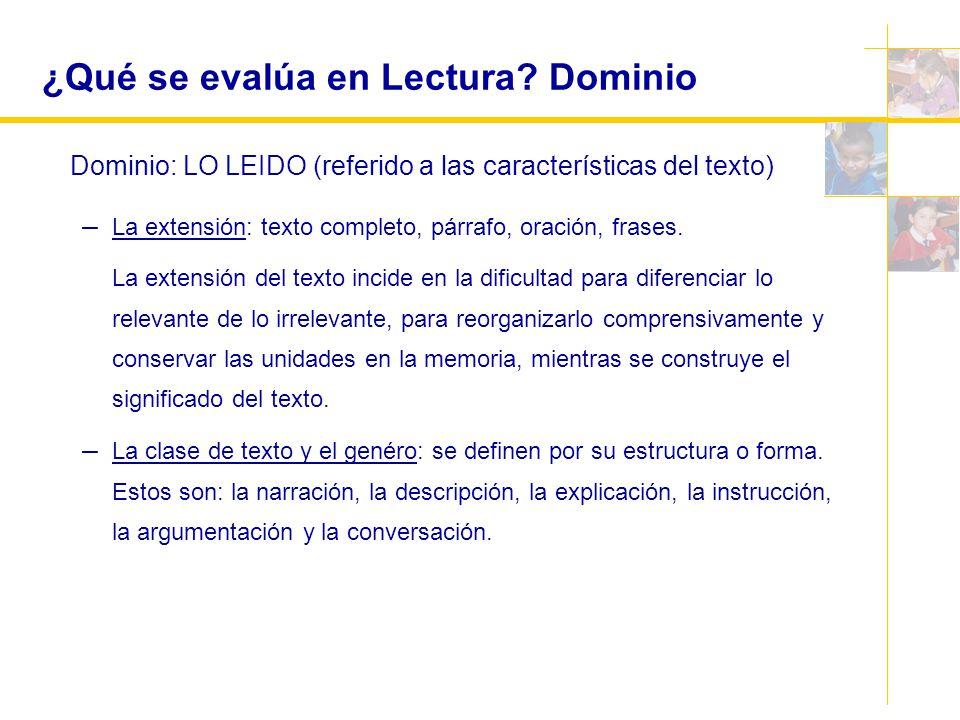 ¿Qué se evalúa en Lectura? Dominio Dominio: LO LEIDO (referido a las características del texto) – La extensión: texto completo, párrafo, oración, fras